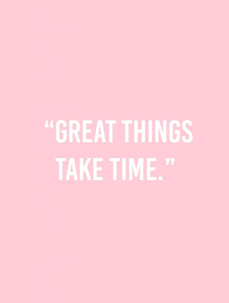 great-things-take-time